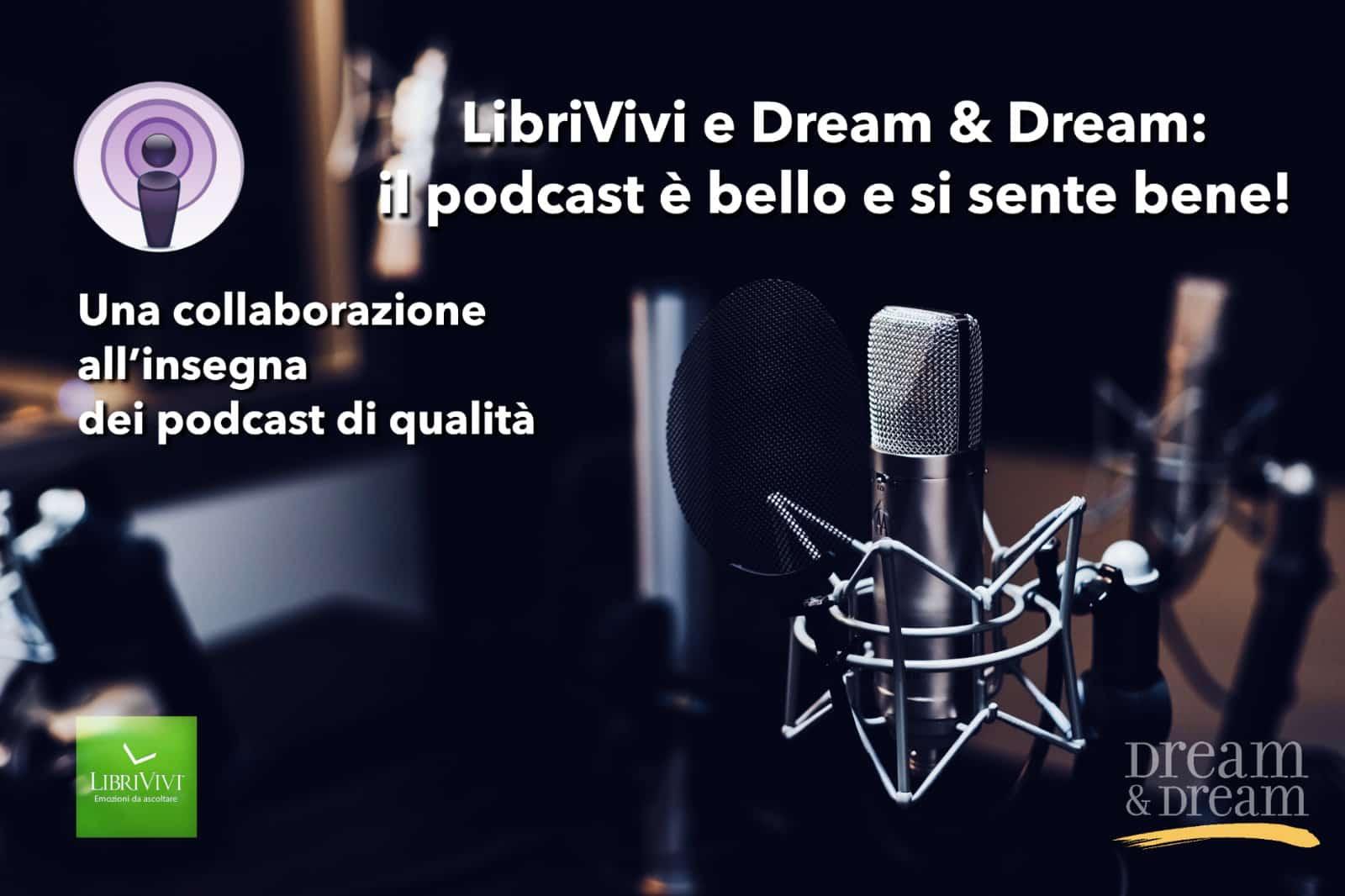 Librivivi e Dream & Dream: il podcast è bello e si sente bene!